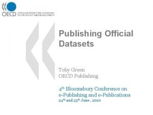 Publishing Official Datasets Toby Green OECD Publishing 4