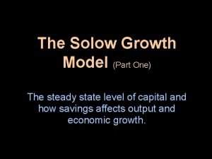 The Solow Growth Model Part One The steady