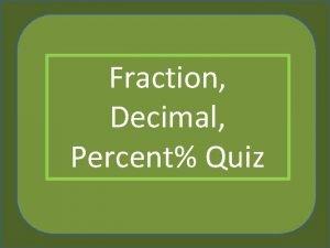 Fraction Decimal Percent Quiz This quiz will test