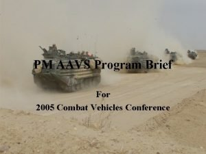 PM AAVS Program Brief For 2005 Combat Vehicles