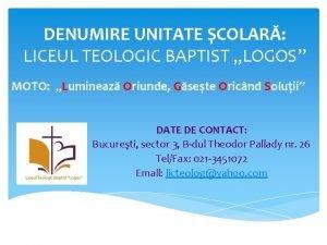 DENUMIRE UNITATE COLAR LICEUL TEOLOGIC BAPTIST LOGOS MOTO