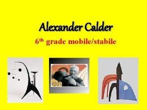 Alexander Calder 6 th grade mobilestabile Alexander Calders