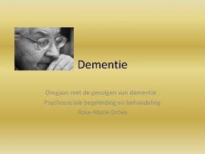 Dementie Omgaan met de gevolgen van dementie Psychosociale