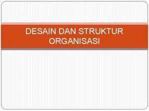 DESAIN DAN STRUKTUR ORGANISASI DEFINISI Pengorganisasian pada dasarnya