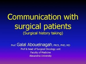 Communication with surgical patients Surgical history taking Prof