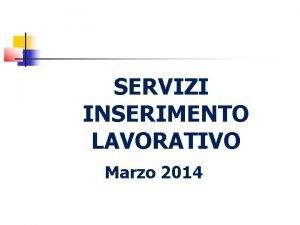 SERVIZI INSERIMENTO LAVORATIVO Marzo 2014 Servizi di Ambito