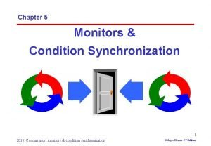 Chapter 5 Monitors Condition Synchronization 1 2015 Concurrency