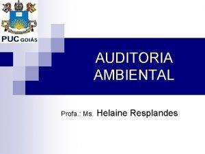 AUDITORIA AMBIENTAL Profa Ms Helaine Resplandes AUDITORIA AMBIENTAL