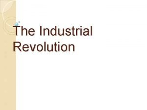 The Industrial Revolution What is the Industrial Revolution