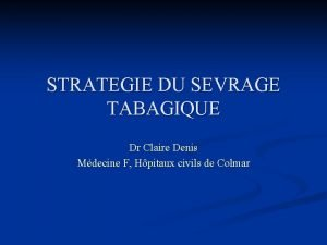 STRATEGIE DU SEVRAGE TABAGIQUE Dr Claire Denis Mdecine