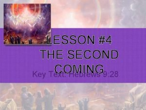 LESSON 4 THE SECOND COMING Key Text Hebrews