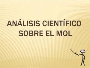 ANLISIS CIENTFICO SOBRE EL MOL ANLISIS CIENTFICO SOBRE