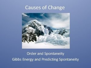 Causes of Change Order and Spontaneity Gibbs Energy