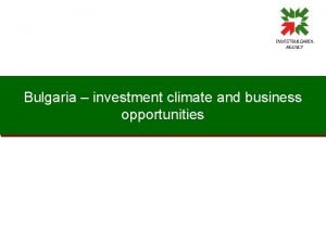 Bulgaria investment climate and business opportunities Bulgaria geographic