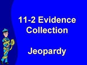 11 2 Evidence Collection Jeopardy Jeopardy Evidence Category