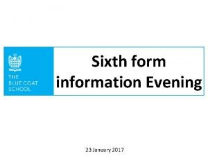 Sixth form information Evening 23 January 2017 Welcome