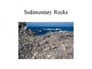 Sedimentary Rocks Sedimentary Rocks I Sediment A Introduction