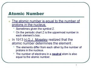 Atomic Number l The atomic number is equal