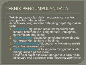 TEKNIK PENGUMPULAN DATA Teknik pengumpulan data merupakan cara
