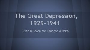 The Great Depression 1929 1941 Ryan Bushorn and