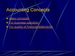 Accounting Concepts Basic concepts For business operation For
