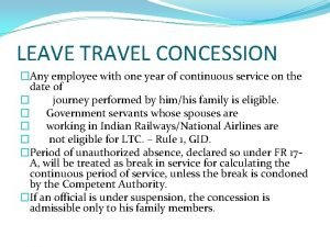 LEAVE TRAVEL CONCESSION Any employee with one year