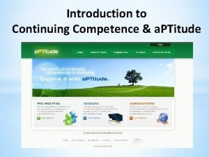 Introduction to Continuing Competence a PTitude What is