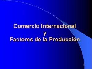 Comercio Internacional y Factores de la Produccin 1