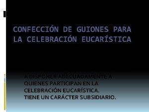 CONFECCIN DE GUIONES PARA LA CELEBRACIN EUCARSTICA Qu