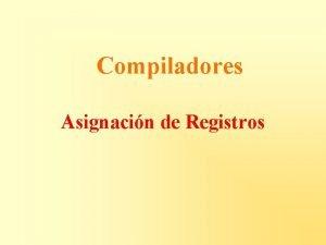 Compiladores Asignacin de Registros Resumen Qu es asignacin