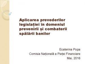 Aplicarea prevederilor legislaiei n domeniul prevenirii i combaterii