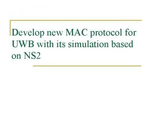 Develop new MAC protocol for UWB with its