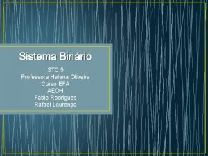 Sistema Binrio STC 5 Professora Helena Oliveira Curso