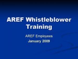 AREF Whistleblower Training AREF Employees January 2009 AREF