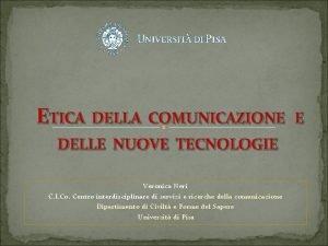 ETICA DELLA COMUNICAZIONE E DELLE NUOVE TECNOLOGIE Veronica