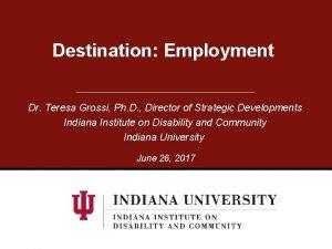 Destination Employment Dr Teresa Grossi Ph D Director