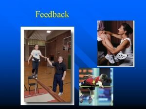 Feedback FEEDBACK intrinsic extrinsic Augmented Feedback Sensory Feedback