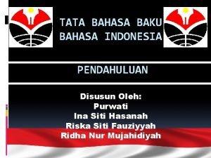 TATA BAHASA BAKU BAHASA INDONESIA PENDAHULUAN Disusun Oleh