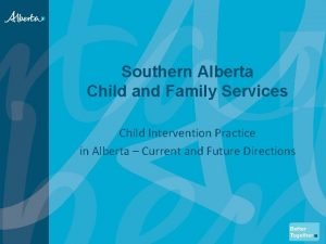 Southern Alberta Child and Family Services Child Intervention