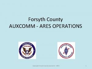Forsyth County AUXCOMM ARES OPERATIONS Copyright Forsyth County