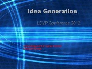 Idea Generation LCVP Conference 2012 Acknowledgement of Joanne