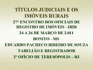 TTULOS JUDICIAIS E OS IMVEIS RURAIS 27 ENCONTRO