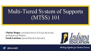 MultiTiered System of Supports MTSS 101 Christy Berger
