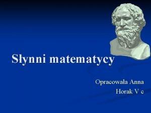 Synni matematycy Opracowaa Anna Horak V c Menu