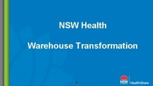 NSW Health Warehouse Transformation 1 Health Share NSW