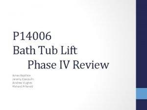 P 14006 Bath Tub Lift Phase IV Review