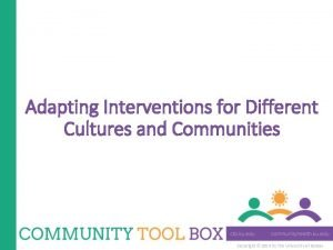 Adapting Interventions for Different Cultures and Communities Copyright