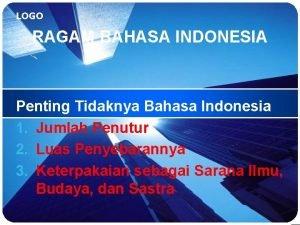 LOGO RAGAM BAHASA INDONESIA Penting Tidaknya Bahasa Indonesia
