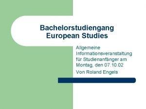 Bachelorstudiengang European Studies Allgemeine Informationsveranstaltung fr Studienanfnger am