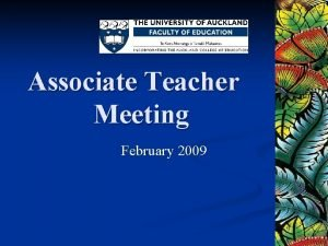 Associate Teacher Meeting February 2009 Haere mai and